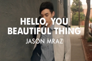 Jason Mraz - Hello, You Beautiful Thing
